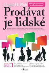 Prodávat je lidské - To Sell Is Human: The Surprising Truth About Moving Others, Daniel H. Pink