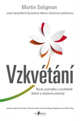 Vzkvétání - Flourish: A Visionary New Understanding of Happiness and Well-being, Martin E. P. Seligman