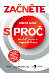 Začněte s proč - Start with Why: How Great Leaders Inspire Everyone to Take Action, Simon Sinek