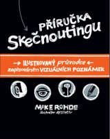 Příručka skečnoutingu - The Sketchnote Handbook: The Illustrated Guide to Visual Note Taking, Mike Rohde