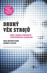 Druhý věk strojů - The Second Machine Age: Work, Progress, and Prosperity in a Time of Brilliant Technologies, Erik Brynjolfsson a Andrew McAfee