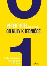 Od nuly k jedničce - Zero to One: Notes on Startups, or How to Build the Future, Peter Thiel & Blake Masters