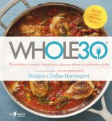 Whole30 - The Whole30: The 30-Day Guide to Total Health and Food Freedom, Melissa Hartwigová a Dallas Hartwig
