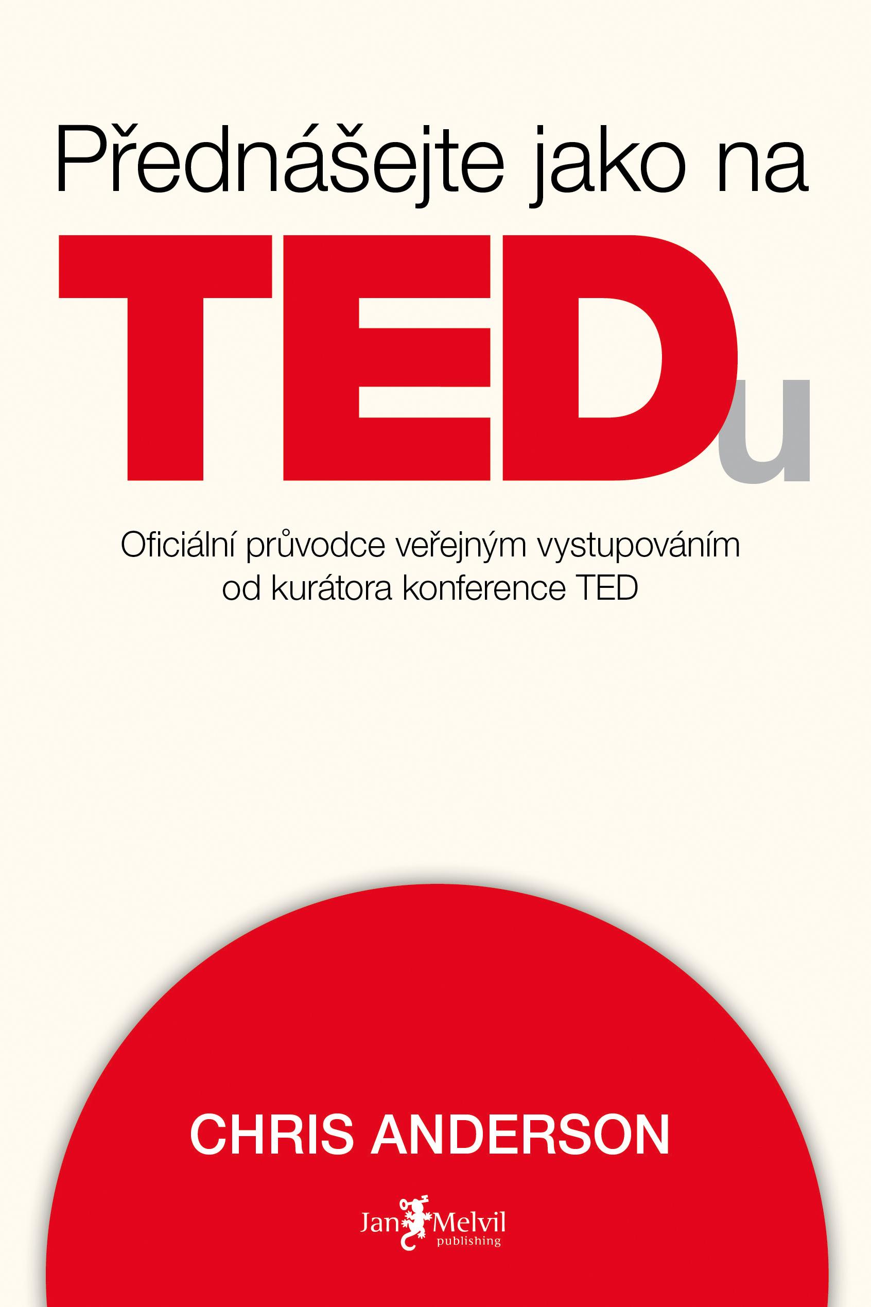 Přednášejte jako na TEDu - TED Talks: The Official TED Guide to Public Speaking, Chris Anderson