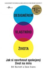Designérem vlastního života - Designing Your Life: How to Build a Well-Lived, Joyful Life, Bill Burnett a Dave Evans