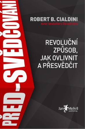 Před-svědčování - Pre-Suasion: A Revolutionary Way to Influence and Persuade, Robert B. Cialdini