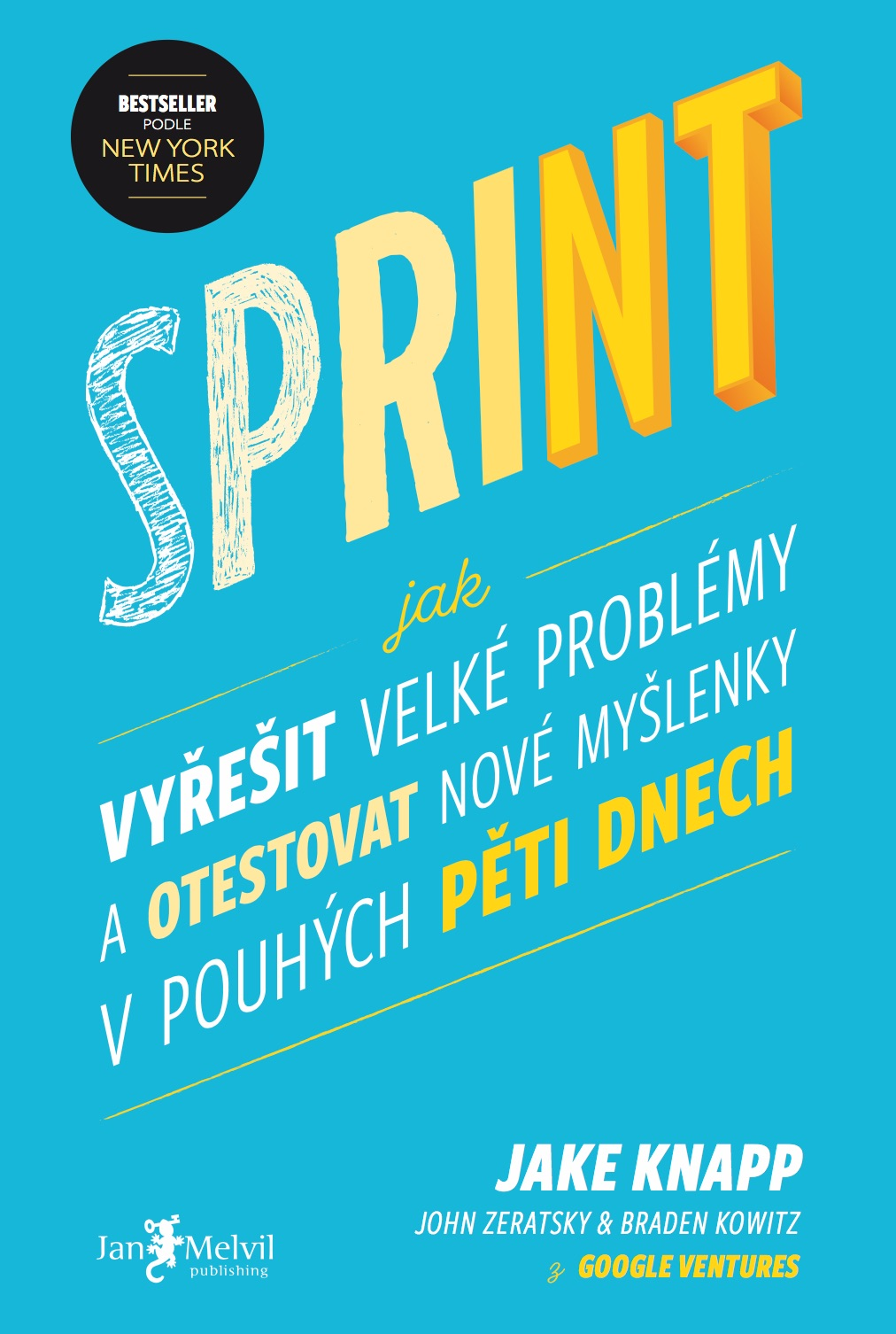 Sprint - Sprint: How to Solve Big Problems and Test New Ideas in Just Five Days, Jake Knapp & John Zeratsky & Braden Kowitz