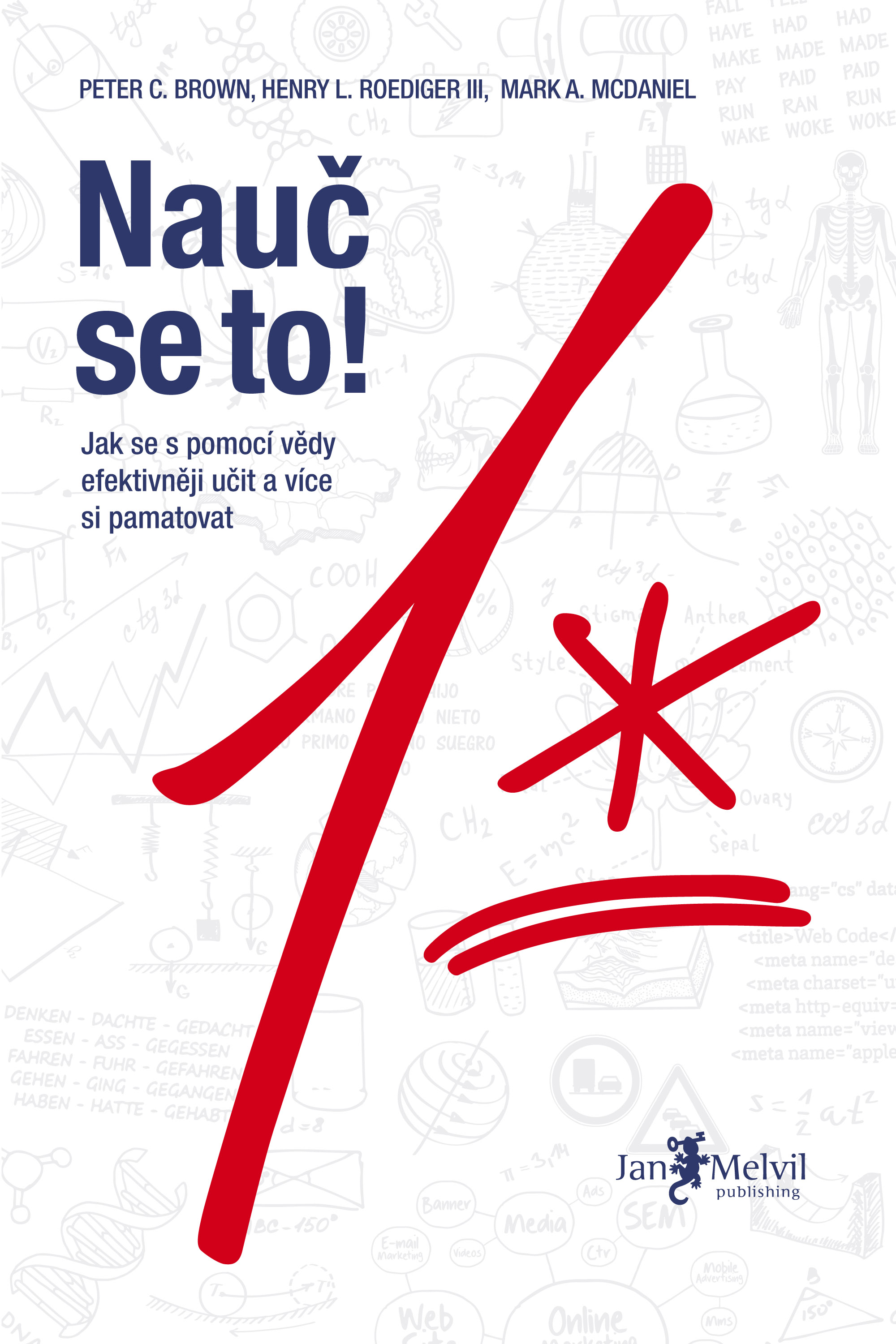 Nauč se to! - Make It Stick: The Science of Successful Learning, Henry L. Roedinger III, Mark A. McDaniel, Peter C. Brown