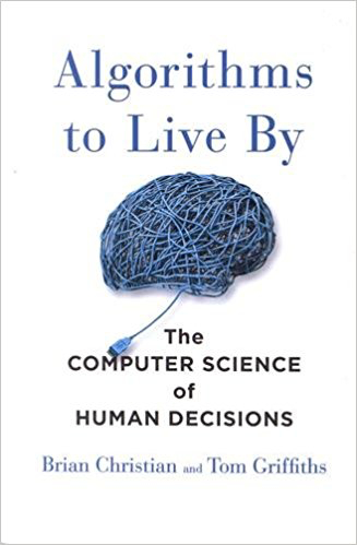 Algoritmy pro život - Algorithms to Live By: The Computer Science of Human Decisions, Brian Christian & Tom Griffiths