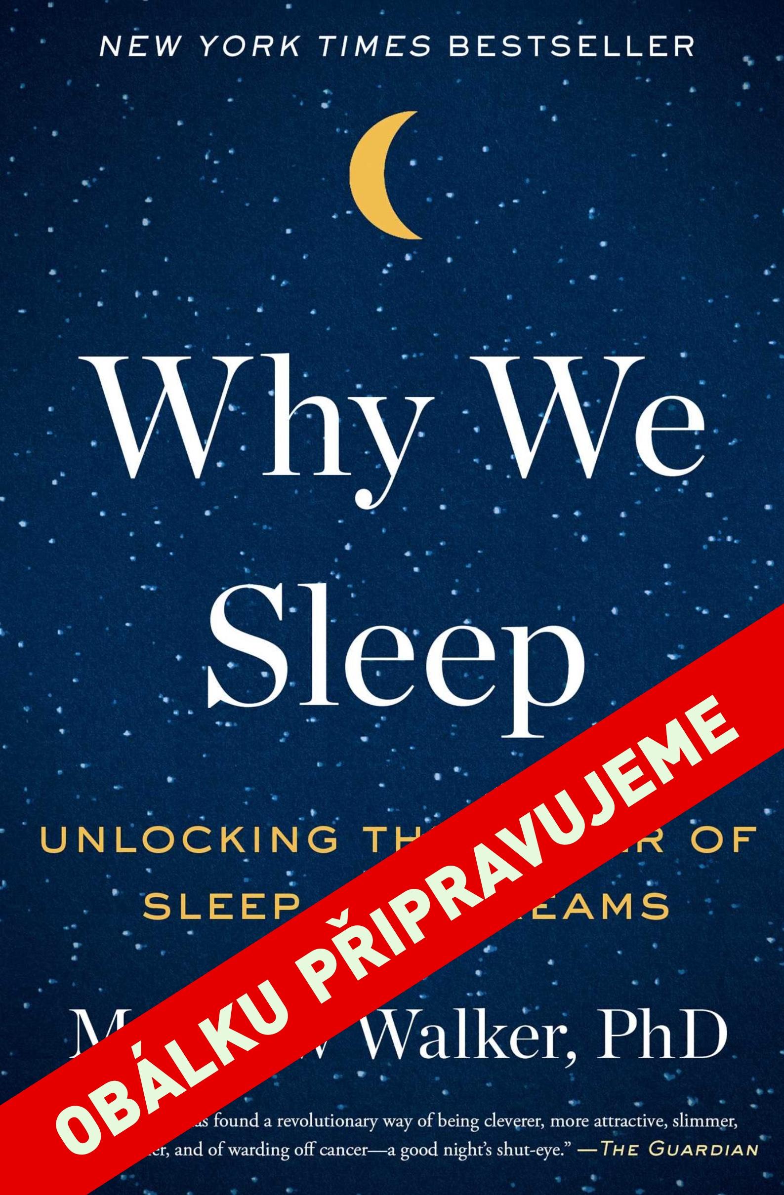 Proč spíme - Why We Sleep: Unlocking the Power of Sleep and Dreams, Matthew Walker