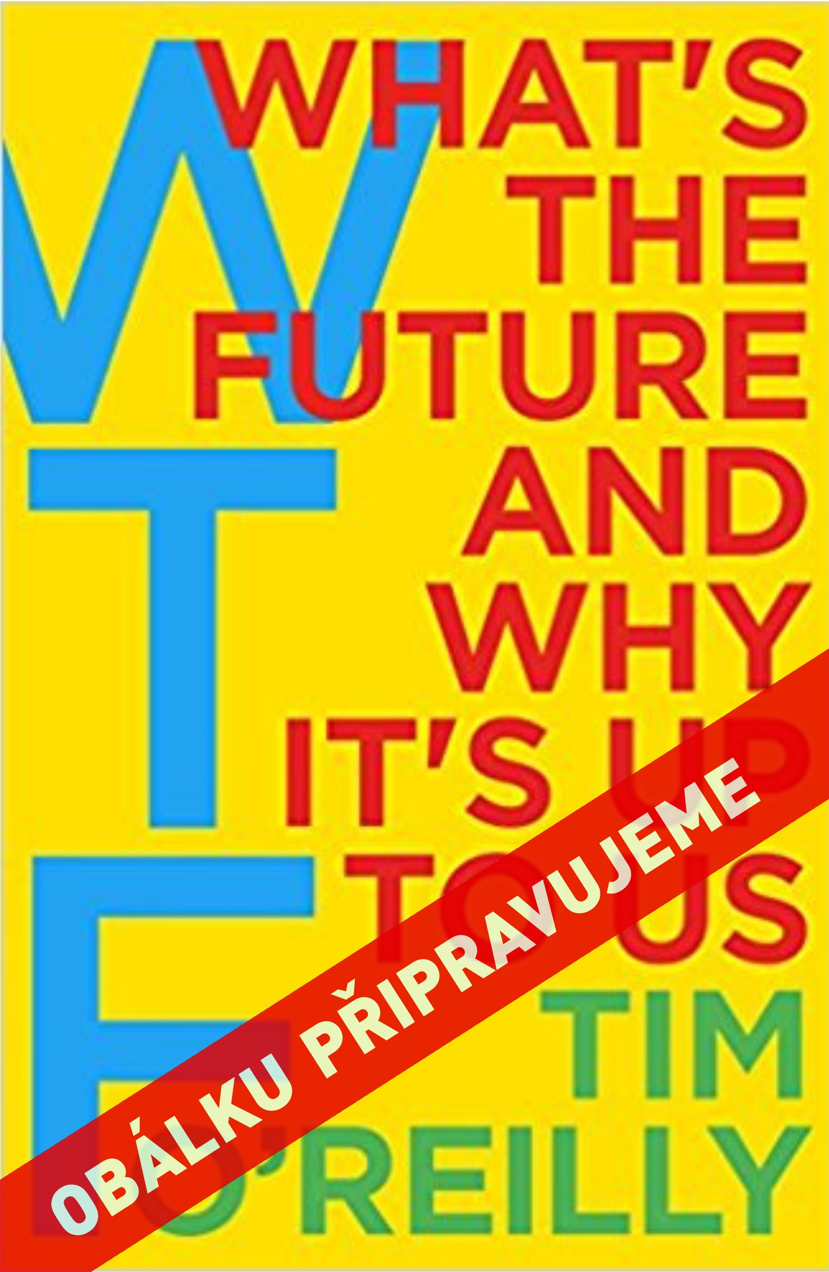 WTF ekonomika - WTF?: What's the Future and Why It's Up to Us, Tim O'Reilly
