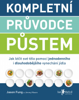 Kompletní průvodce půstem - The Complete Guide to Fasting: Heal Your Body Through Intermittent, Alternate-Day, and Extended Fasting, Jason Fung & Jimmy Moore
