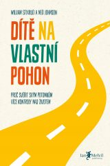 Dítě na vlastní pohon - The Self-Driven Child: The Science and Sense of Giving Your Kids More Control Over Their Lives, William Stixrud & Ned Johnson