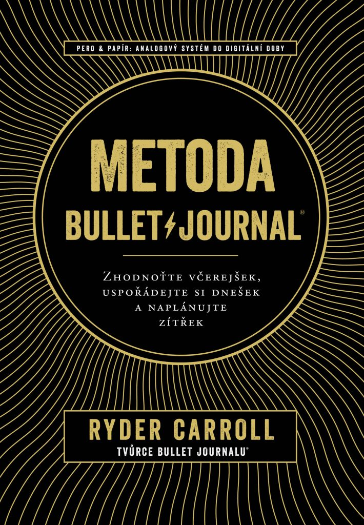 Metoda BulletJournal - The Bullet Journal Method: Track the Past, Order the Present, Design the Future, Ryder Carroll