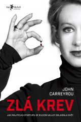 Zlá krev - Bad Blood: Secrets and Lies in a Silicon Valley Startup, John Carreyrou