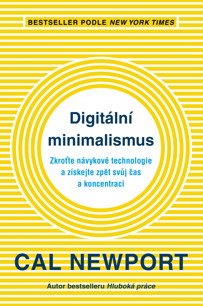 Digitální minimalismus - Digital Minimalism: Choosing a Focused Life in a Noisy World, Cal Newport