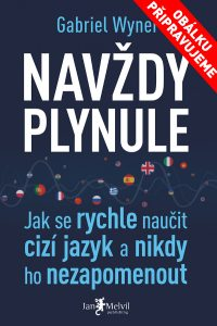 Navždy plynule - How to Learn Any Language Fast and Never Forget It, Gabriel Wyner