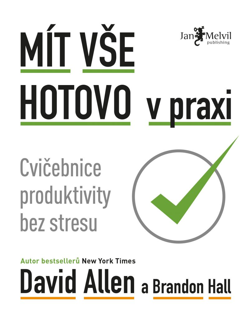 Mít vše hotovo v praxi - The Getting Things Done Workbook, Brandon Hall, David Allen