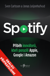 Spotify - SPOTIFY UNTOLD: How a Small Swedish Start-up Changed Music Forever !!!, Sven Carlsson & Jonas Leijonhufvud