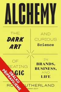 Alchymie - Alchemy: The Dark Art and Curious Science of Creating Magic in Brands, Business, and Life, Rory Sutherland